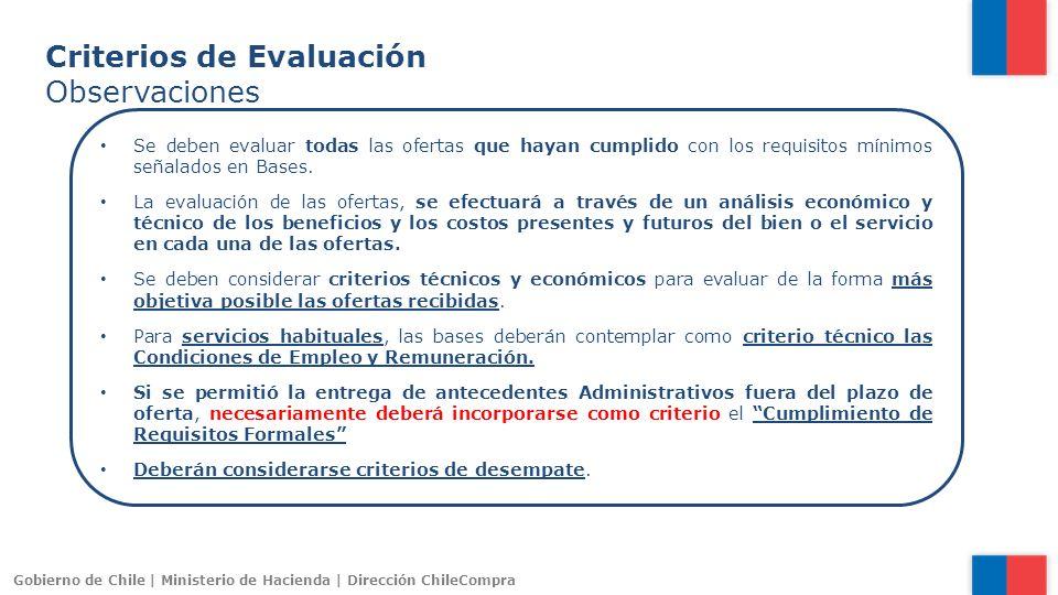 Gobierno de Chile | Ministerio de Hacienda | Dirección ChileCompra Criterios de Evaluación Observaciones Se deben evaluar todas las ofertas que hayan