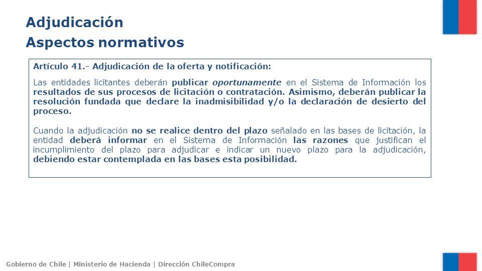 Gobierno de Chile | Ministerio de Hacienda | Dirección ChileCompra Artículo 41.- Adjudicación de la oferta y notificación: Las entidades licitantes de