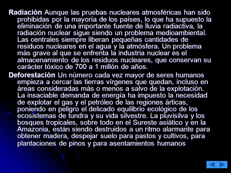 Radiación Aunque las pruebas nucleares atmosféricas han sido prohibidas por la mayoría de los países, lo que ha supuesto la eliminación de una importa