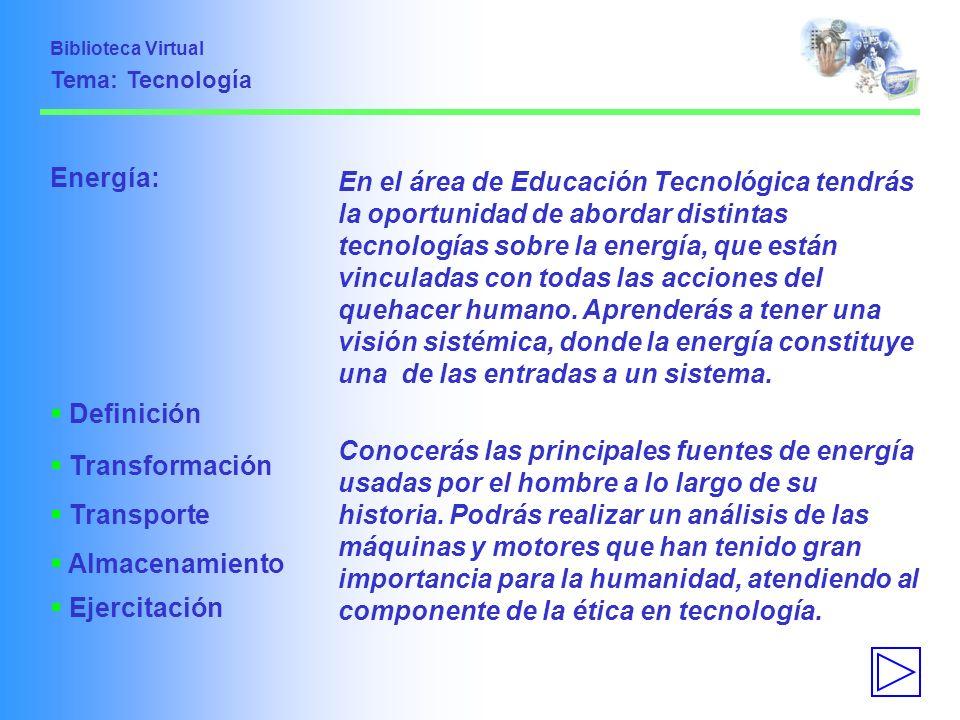 Energía: Transformación Transporte Almacenamiento En el área de Educación Tecnológica tendrás la oportunidad de abordar distintas tecnologías sobre la
