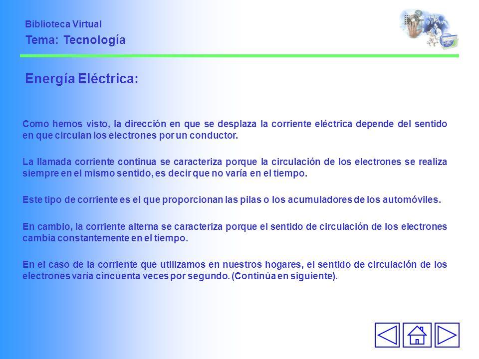 Energía Eléctrica: Como hemos visto, la dirección en que se desplaza la corriente eléctrica depende del sentido en que circulan los electrones por un