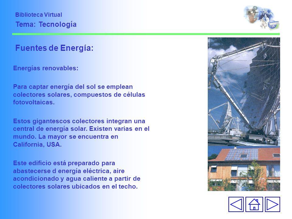 Fuentes de Energía: Energías renovables: Para captar energía del sol se emplean colectores solares, compuestos de células fotovoltaicas. Estos gigante