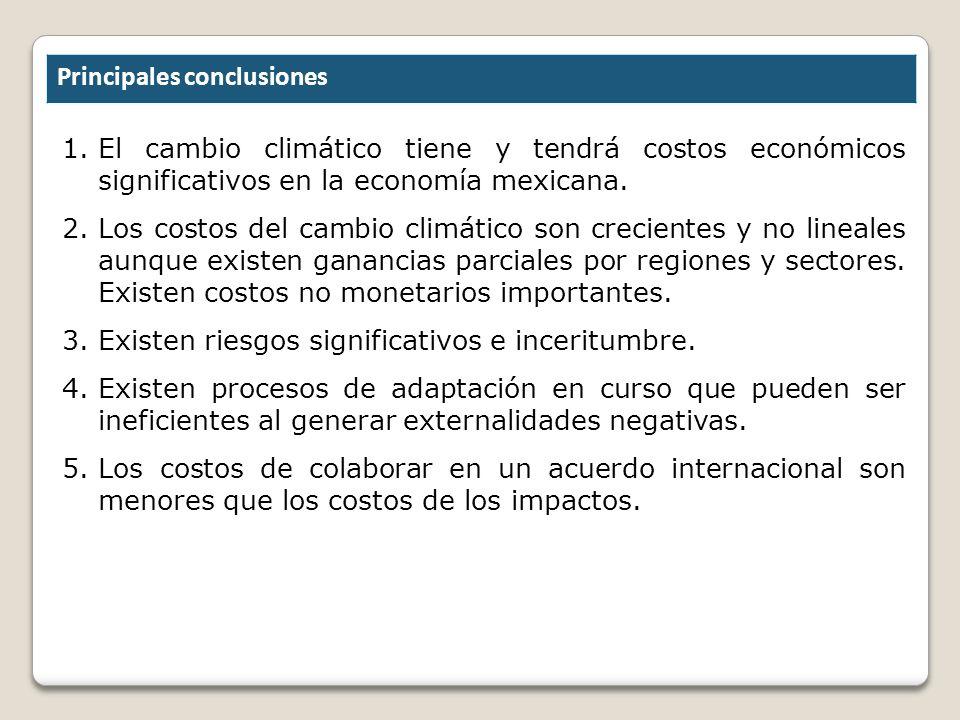 Principales conclusiones 1.El cambio climático tiene y tendrá costos económicos significativos en la economía mexicana. 2.Los costos del cambio climát