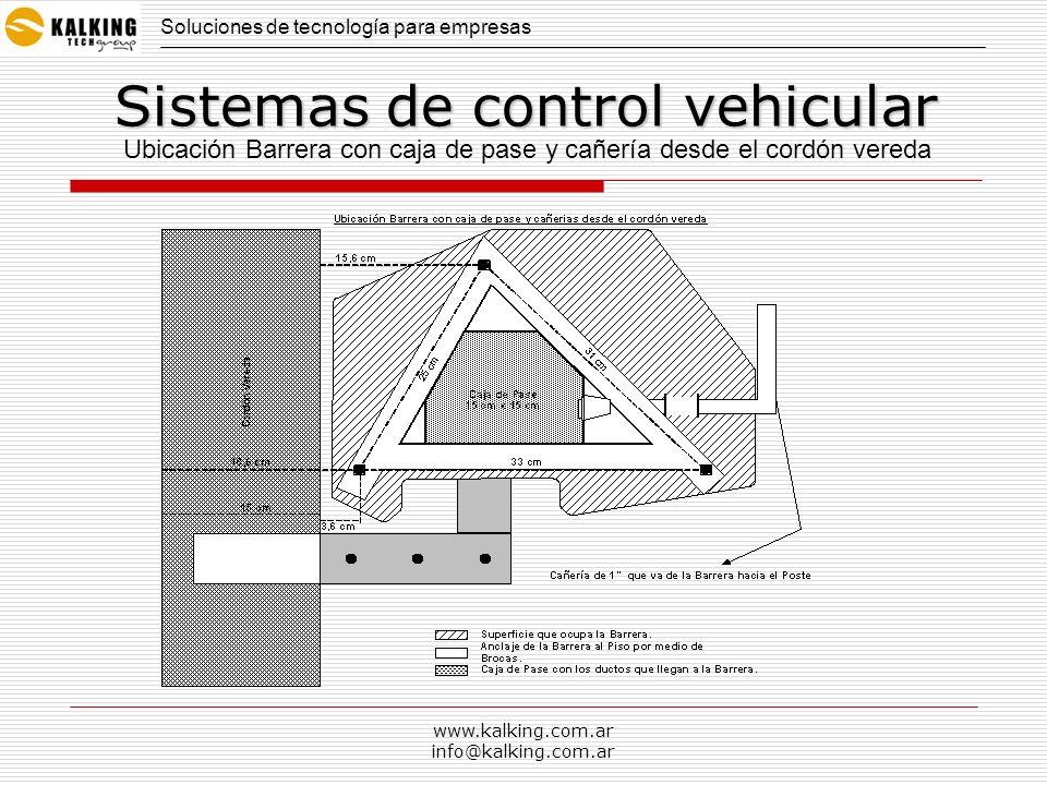 www.kalking.com.ar info@kalking.com.ar Soluciones de tecnología para empresas Sistemas de control vehicular Ubicación Barrera con caja de pase y cañer