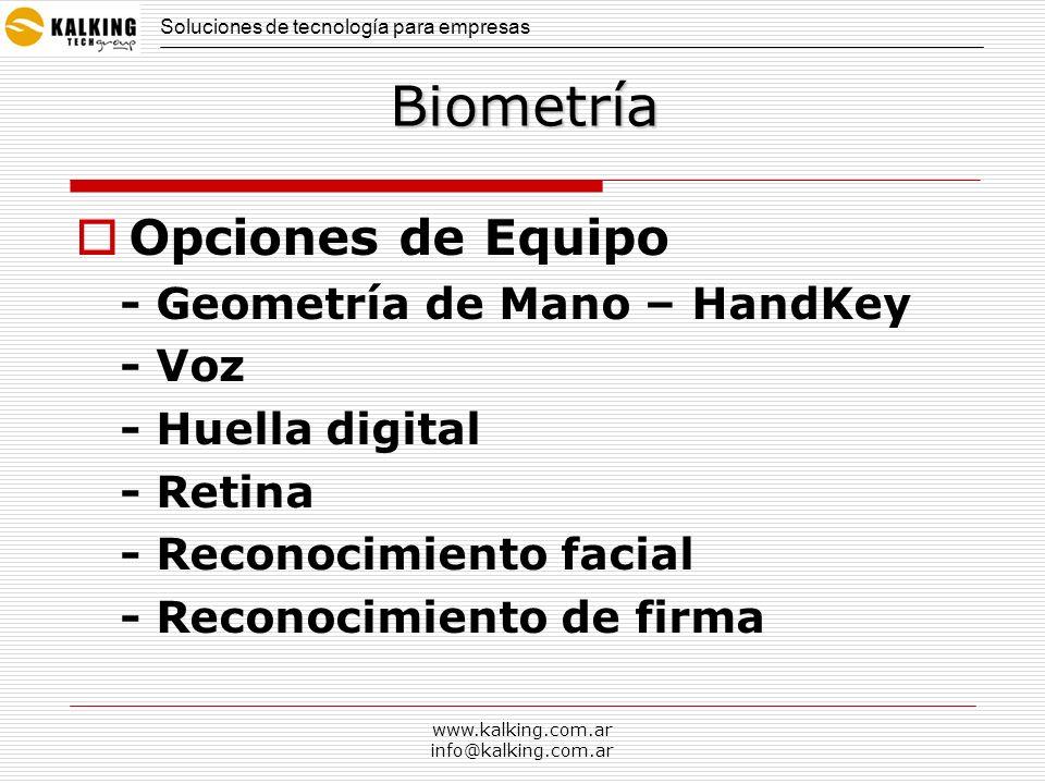 www.kalking.com.ar info@kalking.com.ar Biometría Opciones de Equipo - Geometría de Mano – HandKey - Voz - Huella digital - Retina - Reconocimiento fac
