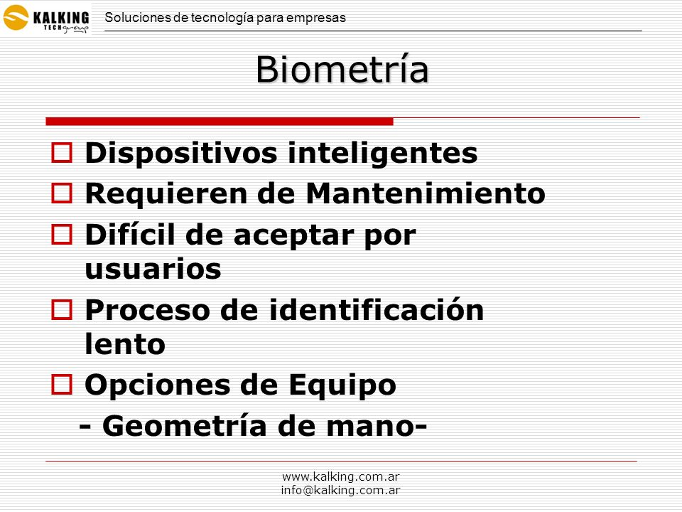 www.kalking.com.ar info@kalking.com.ar Biometría Dispositivos inteligentes Requieren de Mantenimiento Difícil de aceptar por usuarios Proceso de ident
