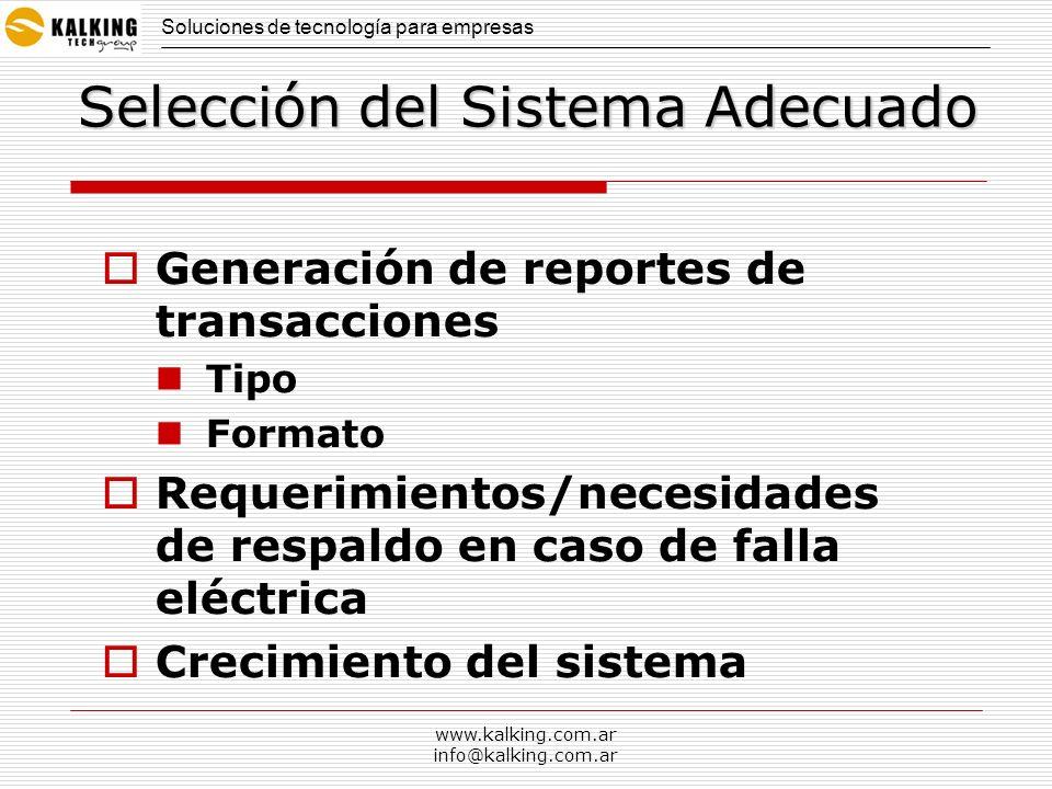 www.kalking.com.ar info@kalking.com.ar Selección del Sistema Adecuado Generación de reportes de transacciones Tipo Formato Requerimientos/necesidades