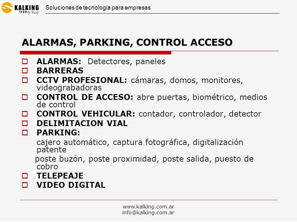 www.kalking.com.ar info@kalking.com.ar ALARMAS, PARKING, CONTROL ACCESO ALARMAS: Detectores, paneles BARRERAS CCTV PROFESIONAL: cámaras, domos, monito