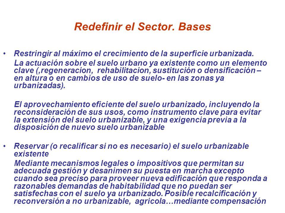 Redefinir el Sector. Bases Restringir al máximo el crecimiento de la superficie urbanizada. La actuación sobre el suelo urbano ya existente como un el