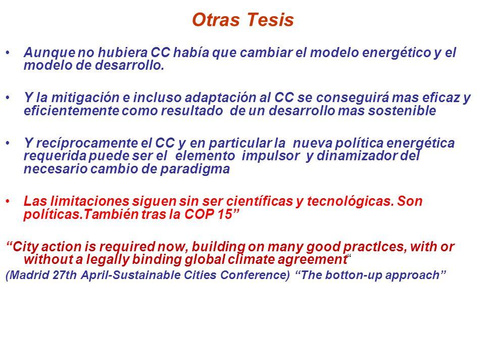 Otras Tesis Aunque no hubiera CC había que cambiar el modelo energético y el modelo de desarrollo. Y la mitigación e incluso adaptación al CC se conse