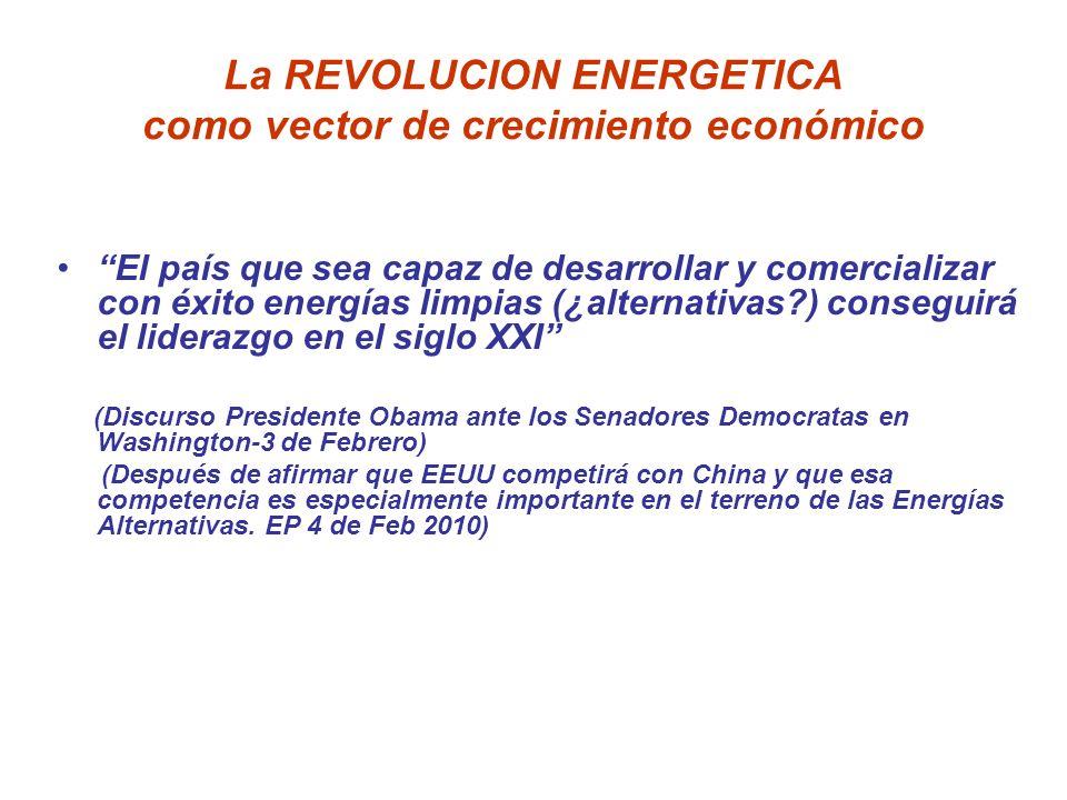 La REVOLUCION ENERGETICA como vector de crecimiento económico El país que sea capaz de desarrollar y comercializar con éxito energías limpias (¿altern