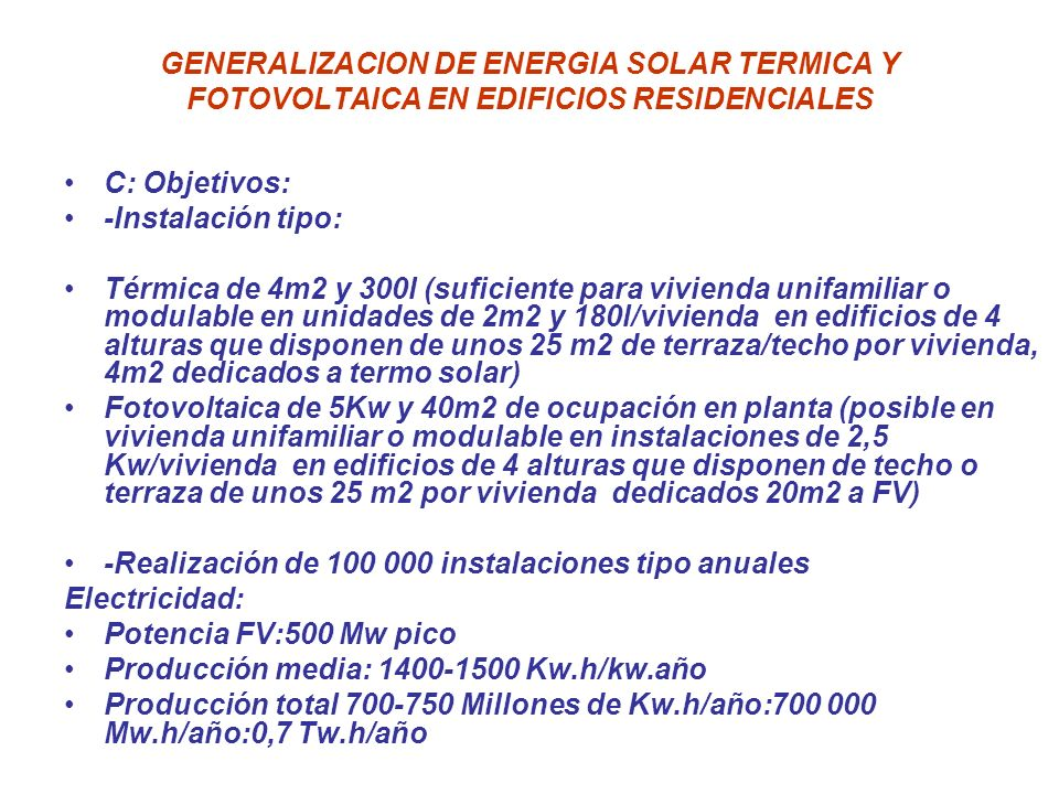 GENERALIZACION DE ENERGIA SOLAR TERMICA Y FOTOVOLTAICA EN EDIFICIOS RESIDENCIALES C: Objetivos: -Instalación tipo: Térmica de 4m2 y 300l (suficiente p