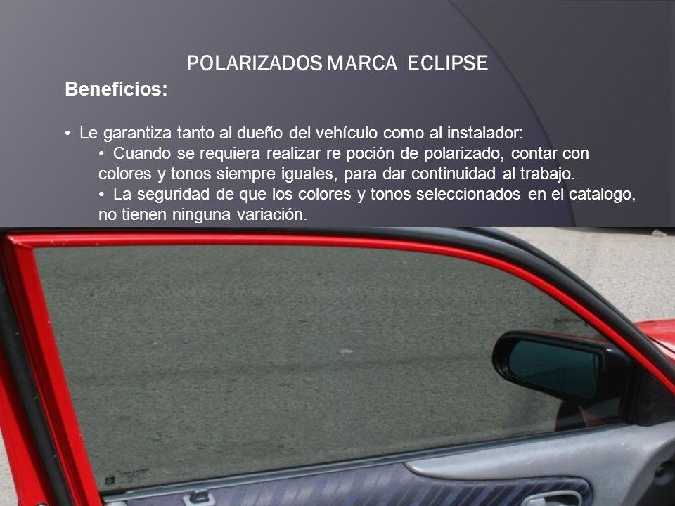 POLARIZADOS MARCA ECLIPSE Beneficios: Le garantiza tanto al dueño del vehículo como al instalador: Cuando se requiera realizar re poción de polarizado