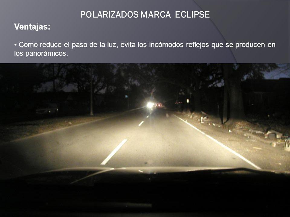 POLARIZADOS MARCA ECLIPSE Ventajas: Los diferentes filtros reducen también el recalentamiento del vehículo garantizando así mayor confort y bienestar dentro del vehículo.