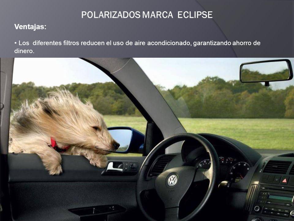POLARIZADOS MARCA ECLIPSE Ventajas: Los diferentes filtros reducen el uso de aire acondicionado, garantizando ahorro de dinero.