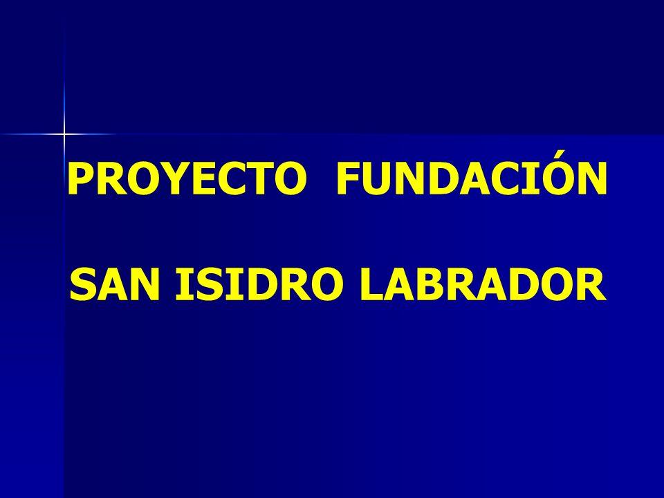 PROYECTO FUNDACIÓN SAN ISIDRO LABRADOR