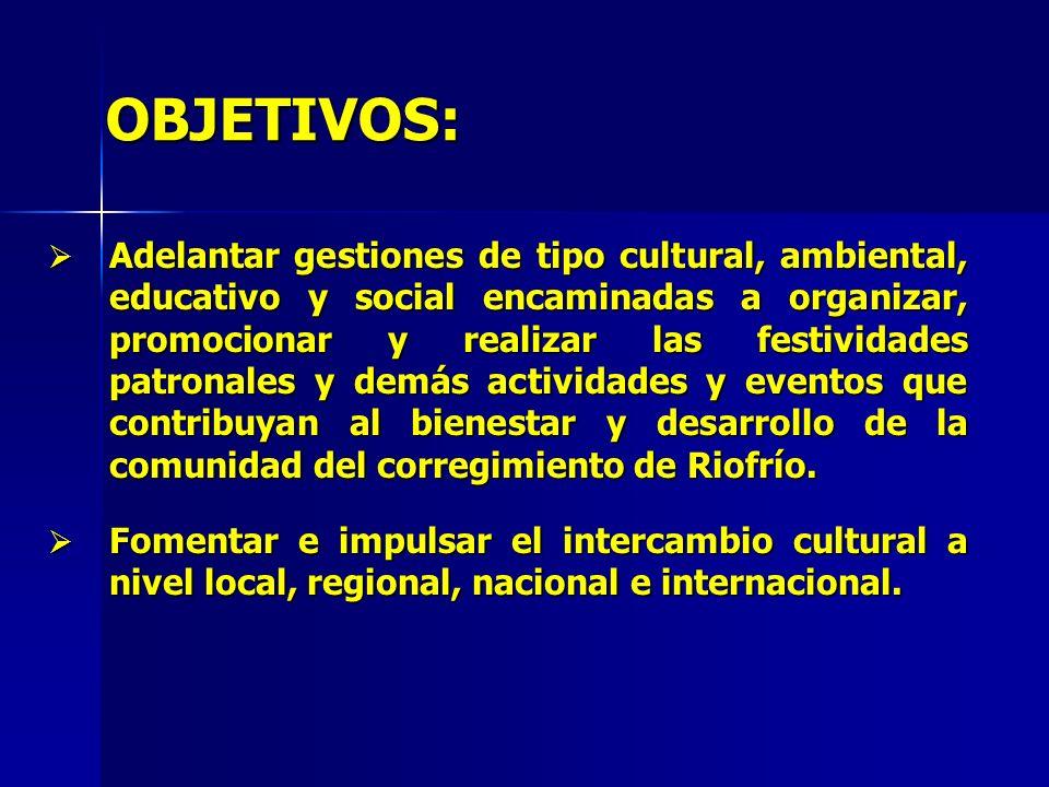 OBJETIVOS: Contribuir al fortalecimiento de la cultura, buenas costumbres y sano esparcimiento de la comunidad, mediante la organización de las festividades anuales de las fiestas patronales y demás eventos culturales.