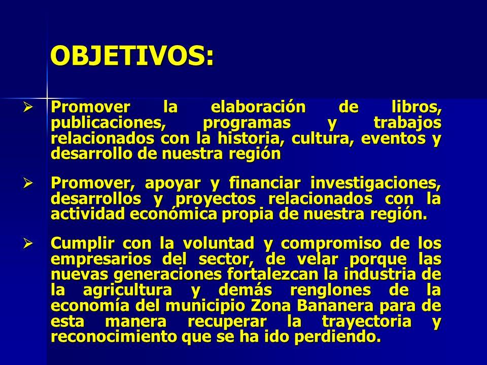 OBJETIVOS: Promover la elaboración de libros, publicaciones, programas y trabajos relacionados con la historia, cultura, eventos y desarrollo de nuest