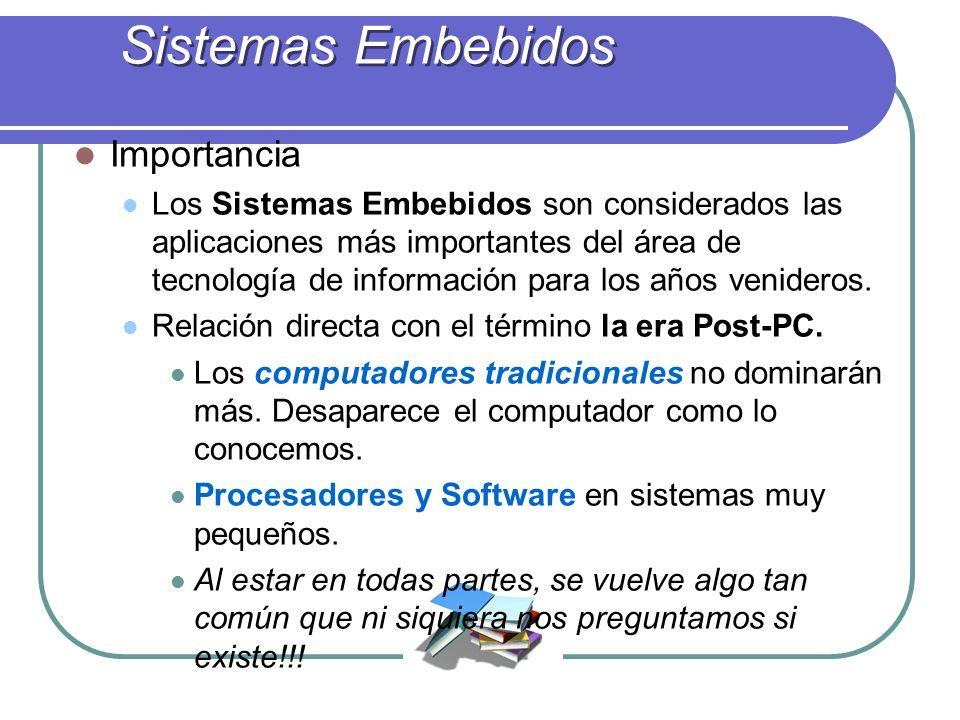 Importancia Los Sistemas Embebidos son considerados las aplicaciones más importantes del área de tecnología de información para los años venideros.