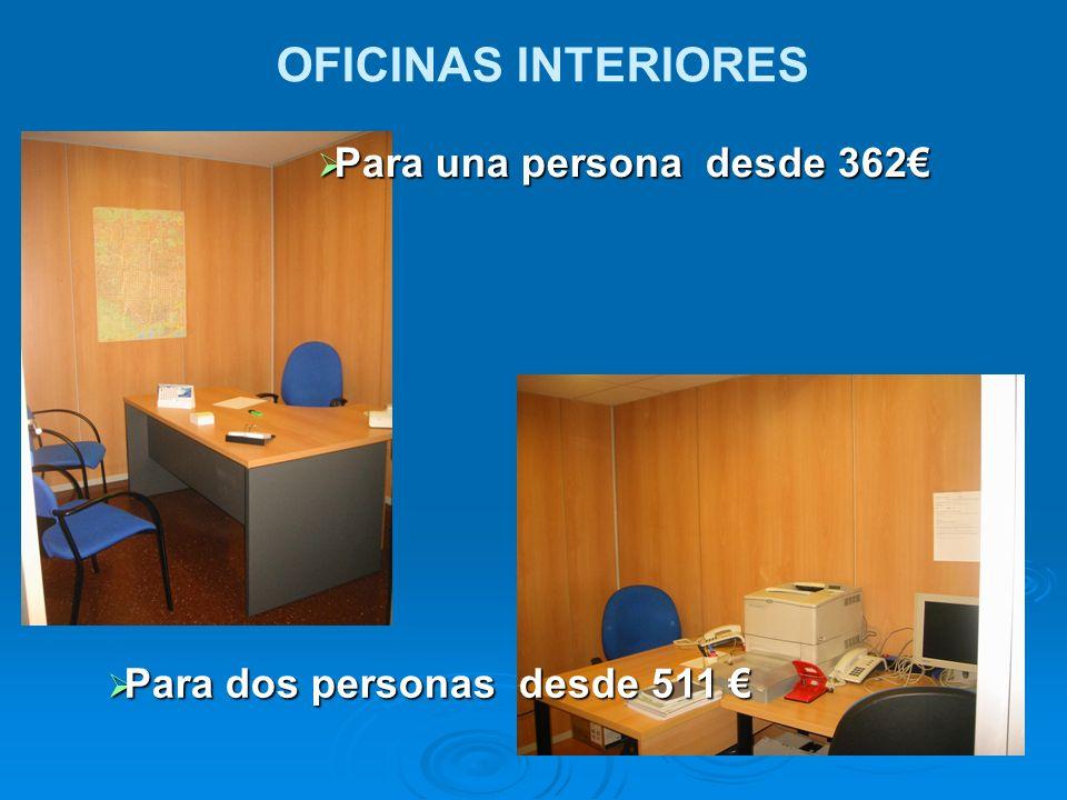 OFICINAS INTERIORES Para una persona desde 362 Para una persona desde 362 Para dos personas desde 511 Para dos personas desde 511