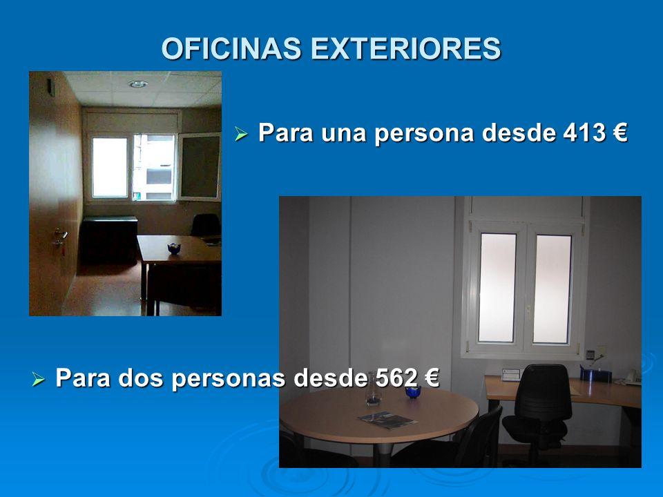OFICINAS EXTERIORES Para una persona desde 413 Para una persona desde 413 Para dos personas desde 562 Para dos personas desde 562