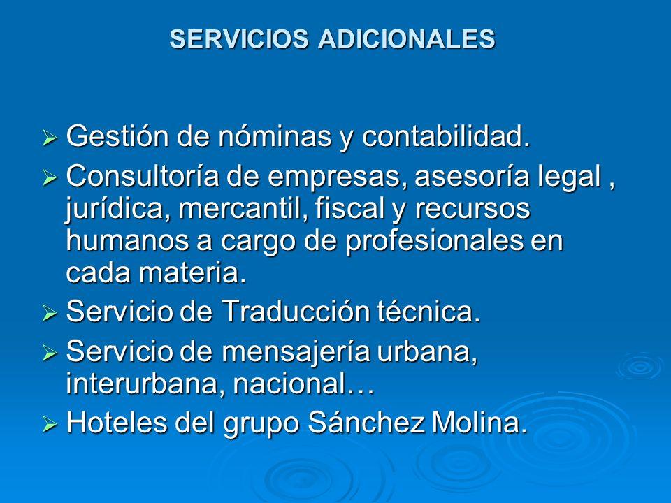 SERVICIOS ADICIONALES Gestión de nóminas y contabilidad. Gestión de nóminas y contabilidad. Consultoría de empresas, asesoría legal, jurídica, mercant