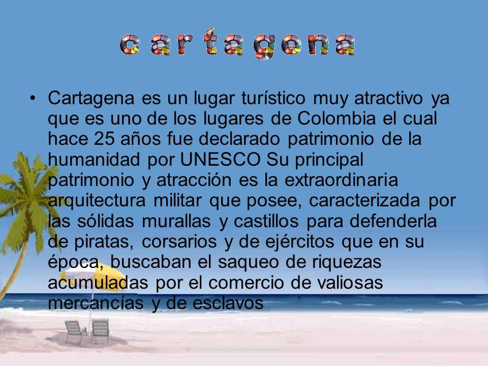 Cartagena es un lugar turístico muy atractivo ya que es uno de los lugares de Colombia el cual hace 25 años fue declarado patrimonio de la humanidad p