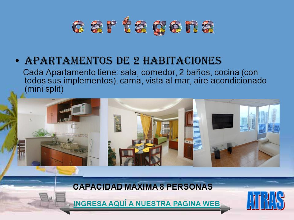 APARTAMENTOS DE 2 HABITACIONES Cada Apartamento tiene: sala, comedor, 2 baños, cocina (con todos sus implementos), cama, vista al mar, aire acondicion