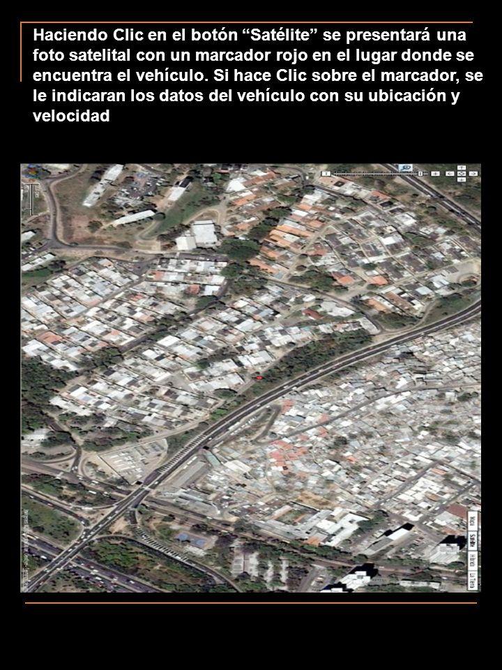 Haciendo Clic en el botón Satélite se presentará una foto satelital con un marcador rojo en el lugar donde se encuentra el vehículo.