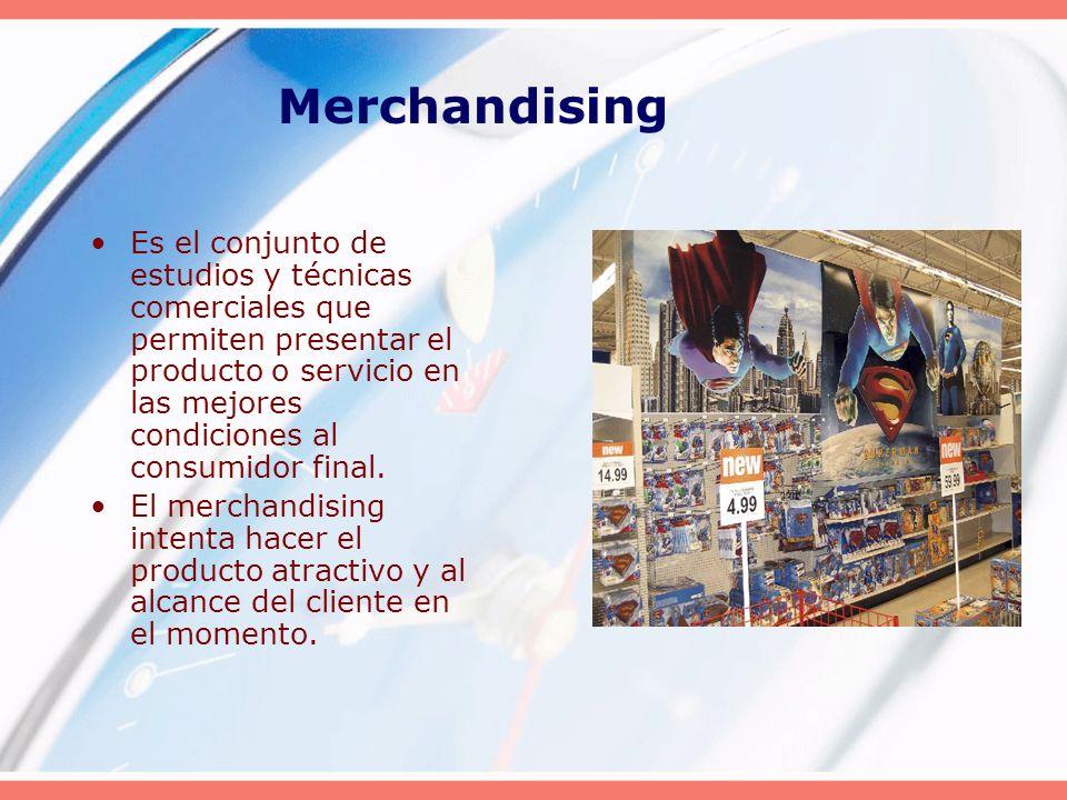 Merchandising Es el conjunto de estudios y técnicas comerciales que permiten presentar el producto o servicio en las mejores condiciones al consumidor