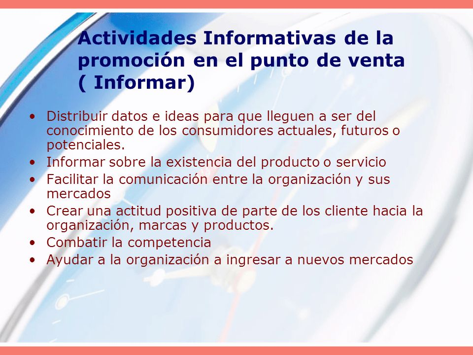 Actividades Informativas de la promoción en el punto de venta ( Informar) Distribuir datos e ideas para que lleguen a ser del conocimiento de los cons