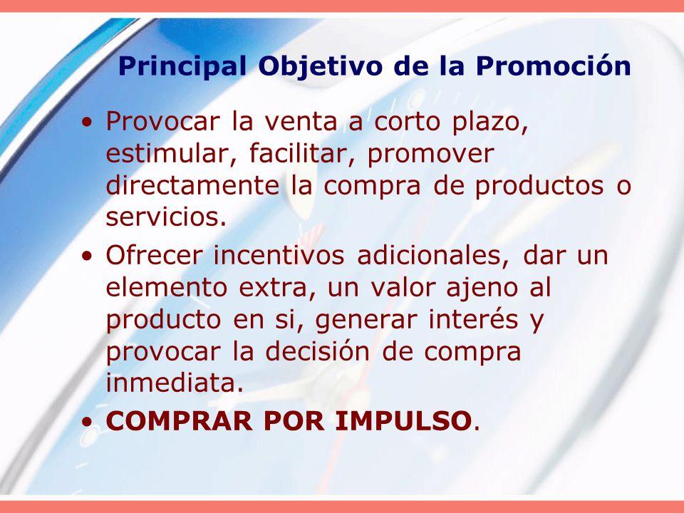 Principal Objetivo de la Promoción Provocar la venta a corto plazo, estimular, facilitar, promover directamente la compra de productos o servicios. Of