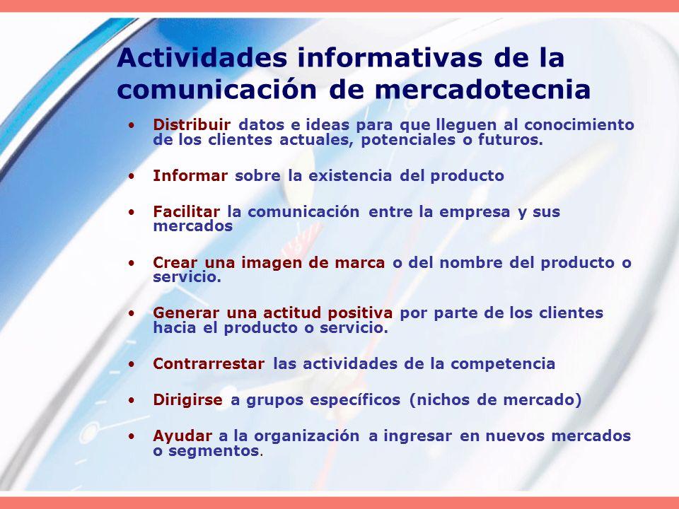 Actividades informativas de la comunicación de mercadotecnia Distribuir datos e ideas para que lleguen al conocimiento de los clientes actuales, poten