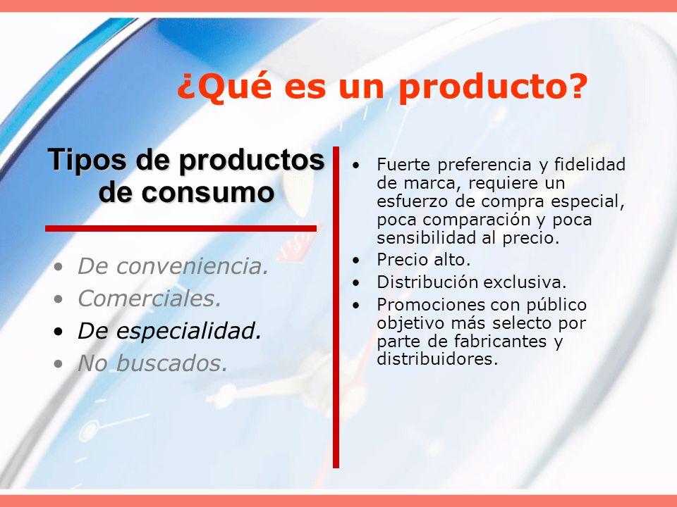 ¿Qué es un producto? De conveniencia. Comerciales. De especialidad. No buscados. Fuerte preferencia y fidelidad de marca, requiere un esfuerzo de comp