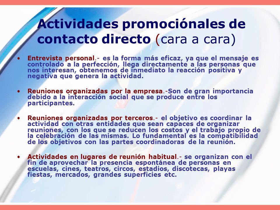 Actividades promociónales de contacto directo (cara a cara) Entrevista personal.- es la forma más eficaz, ya que el mensaje es controlado a la perfecc