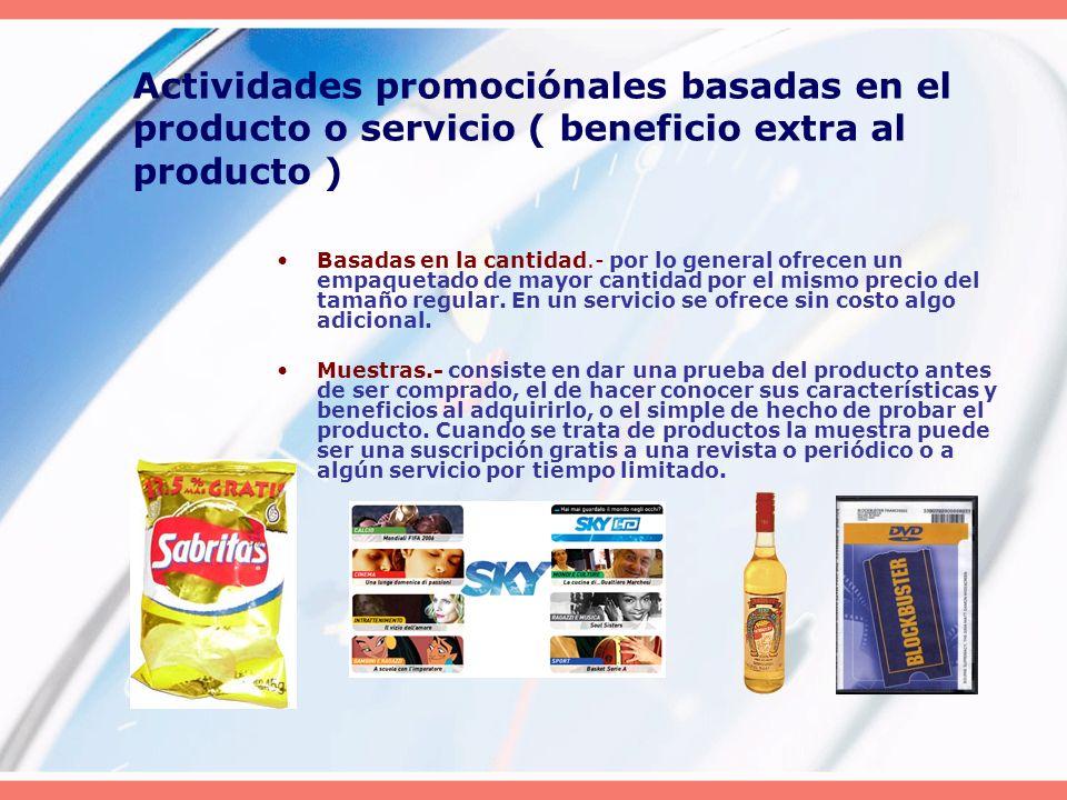 Actividades promociónales basadas en el producto o servicio ( beneficio extra al producto ) Basadas en la cantidad.- por lo general ofrecen un empaque
