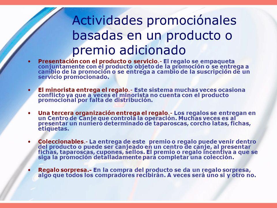 Actividades promociónales basadas en un producto o premio adicionado Presentación con el producto o servicio.- El regalo se empaqueta conjuntamente co