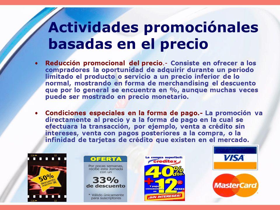 Actividades promociónales basadas en el precio Reducción promocional del precio.- Consiste en ofrecer a los compradores la oportunidad de adquirir dur