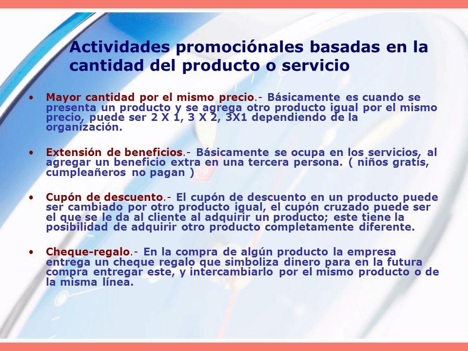 Actividades promociónales basadas en la cantidad del producto o servicio Mayor cantidad por el mismo precio.- Básicamente es cuando se presenta un pro