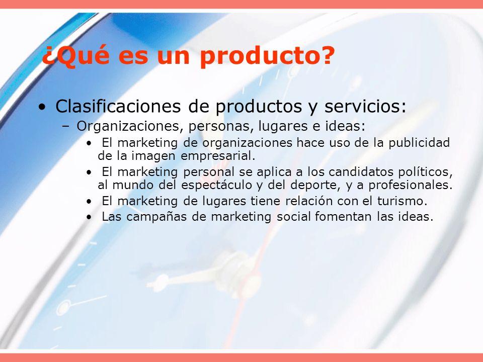 ¿Qué es un producto? Clasificaciones de productos y servicios: –Organizaciones, personas, lugares e ideas: El marketing de organizaciones hace uso de