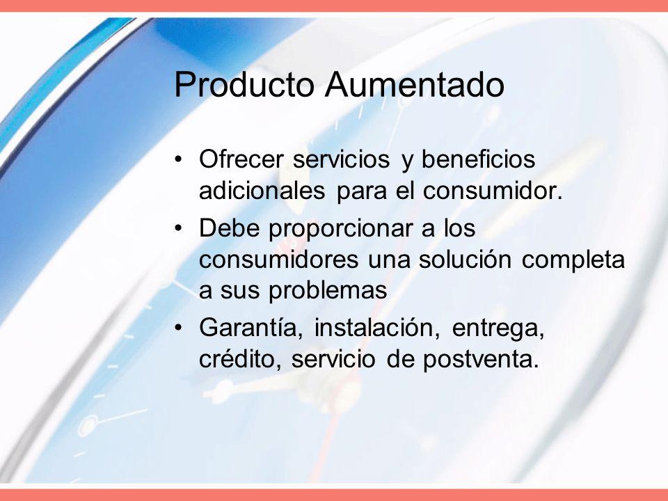 Producto Aumentado Ofrecer servicios y beneficios adicionales para el consumidor. Debe proporcionar a los consumidores una solución completa a sus pro