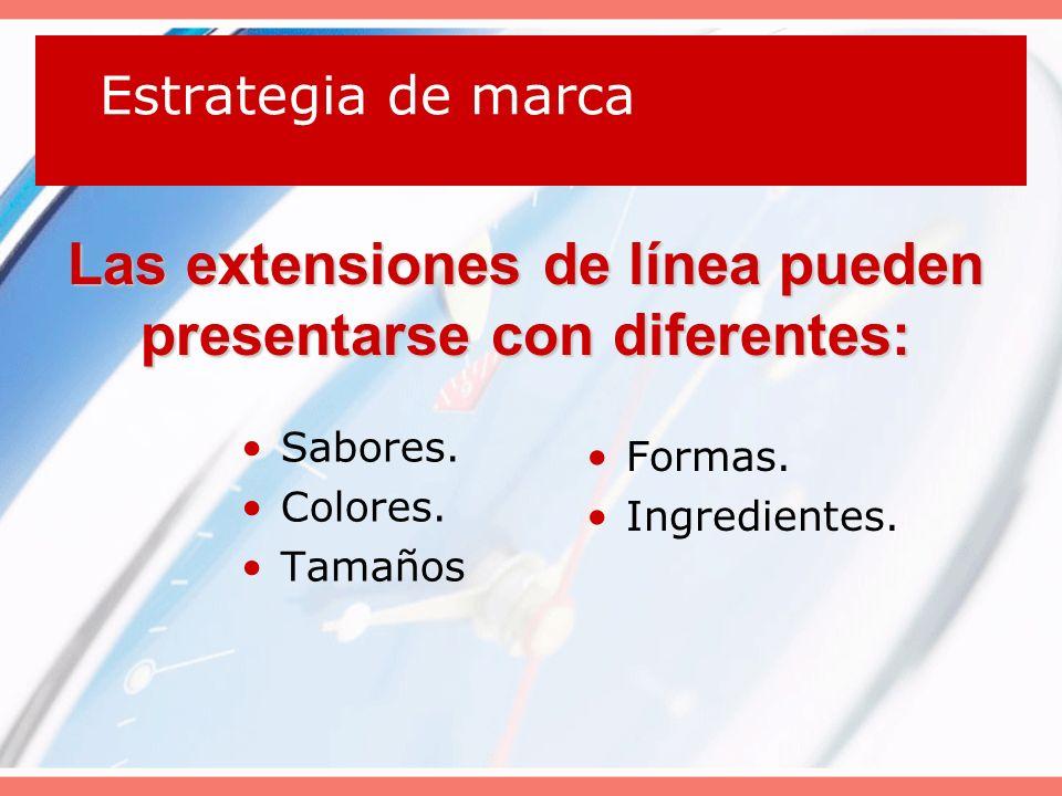 Las extensiones de línea pueden presentarse con diferentes: Estrategia de marca Sabores. Colores. Tamaños Formas. Ingredientes.