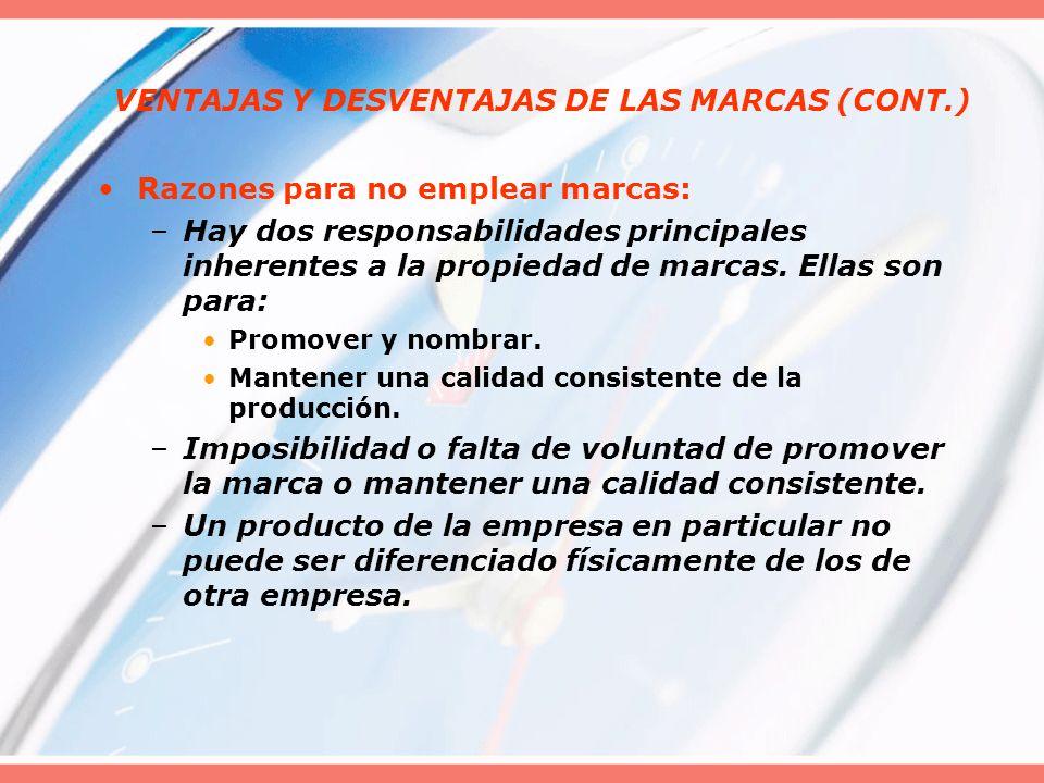 VENTAJAS Y DESVENTAJAS DE LAS MARCAS (CONT.) Razones para no emplear marcas: –Hay dos responsabilidades principales inherentes a la propiedad de marca