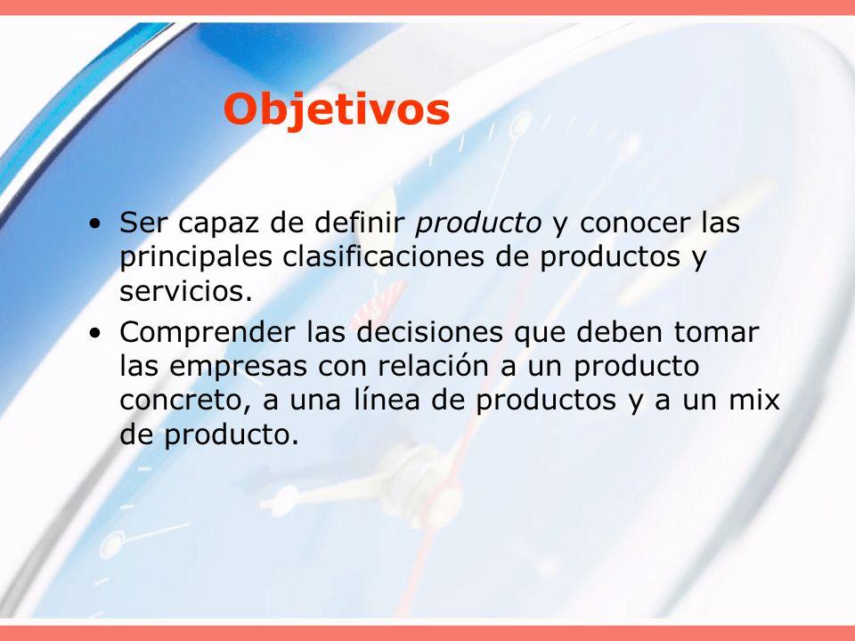 Objetivos Ser capaz de definir producto y conocer las principales clasificaciones de productos y servicios. Comprender las decisiones que deben tomar