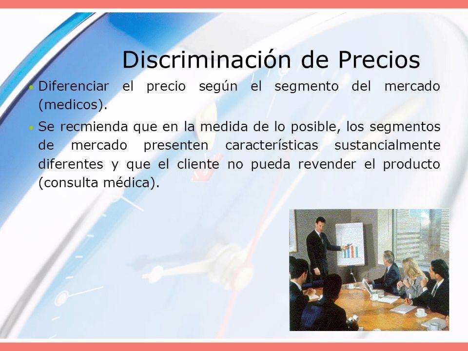 Discriminación de Precios Diferenciar el precio según el segmento del mercado (medicos). Se recmienda que en la medida de lo posible, los segmentos de