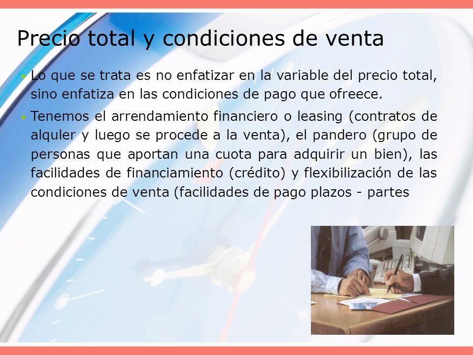 Precio total y condiciones de venta Lo que se trata es no enfatizar en la variable del precio total, sino enfatiza en las condiciones de pago que ofre