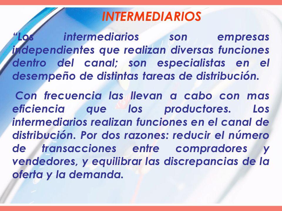 INTERMEDIARIOS Los intermediarios son empresas independientes que realizan diversas funciones dentro del canal; son especialistas en el desempeño de d
