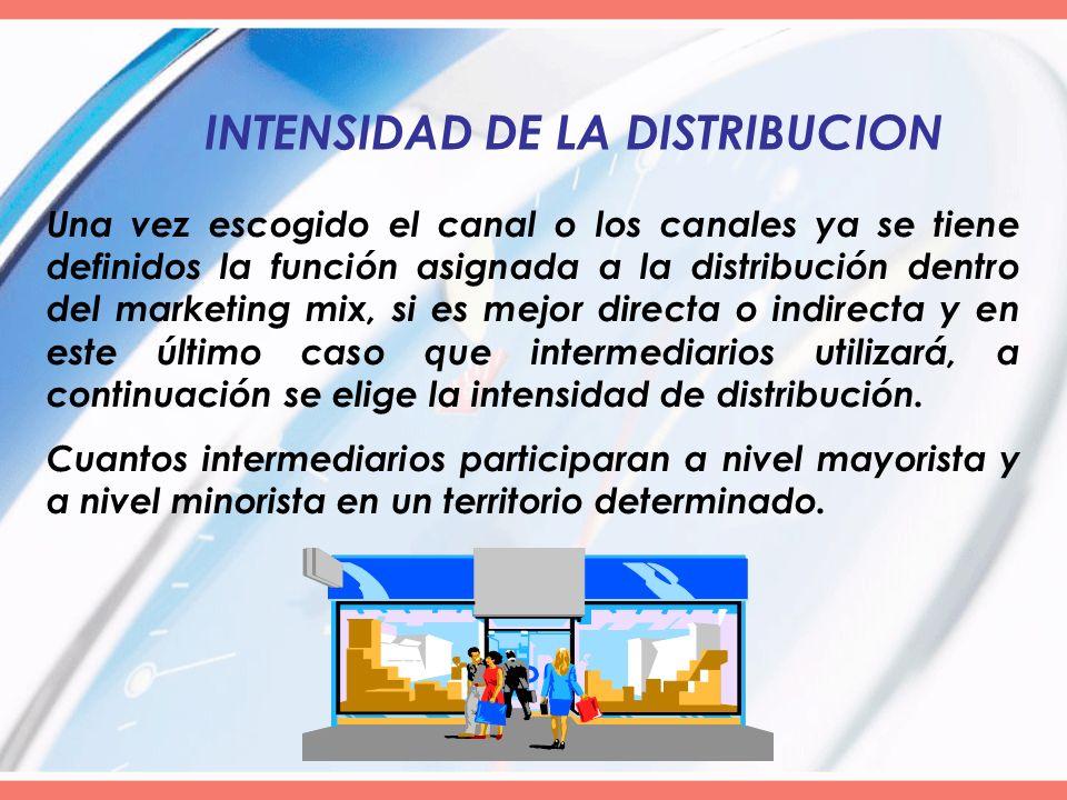 INTENSIDAD DE LA DISTRIBUCION Una vez escogido el canal o los canales ya se tiene definidos la función asignada a la distribución dentro del marketing