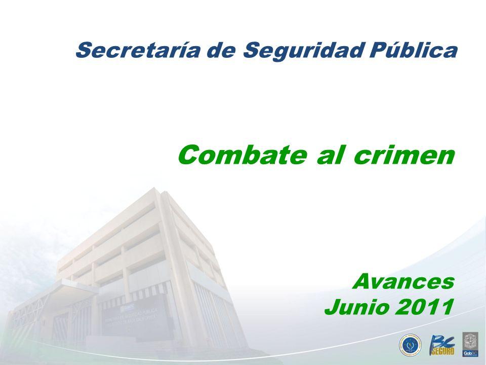 Ene-Jun Combate al crimen Avances Junio 2011 Secretaría de Seguridad Pública