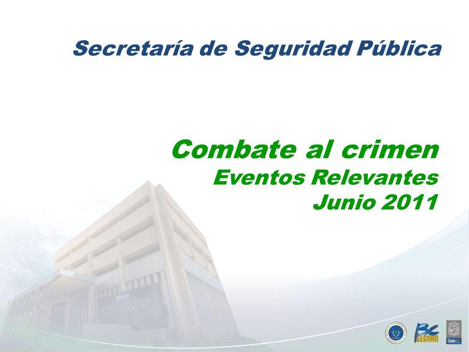 Ene-Jun Combate al crimen Eventos Relevantes Junio 2011 Secretaría de Seguridad Pública